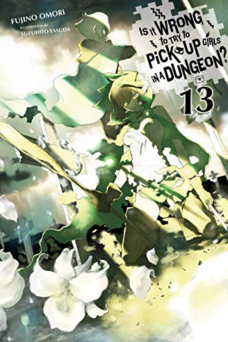 Is It Wrong to Try to Pick Up Girls in a Dungeon? Novel 13 (M)