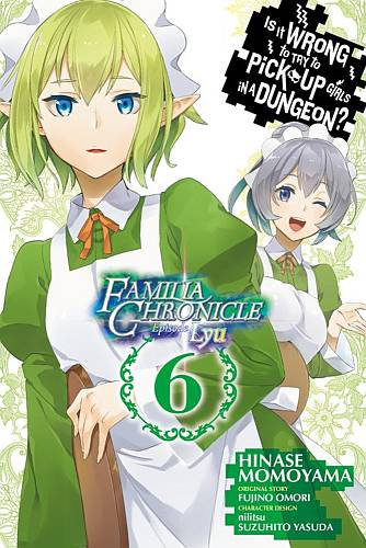 Is It Wrong to Try to Pick Up Girls in a Dungeon? Familia Chronicle Episode Lyu  6 GN (PM)